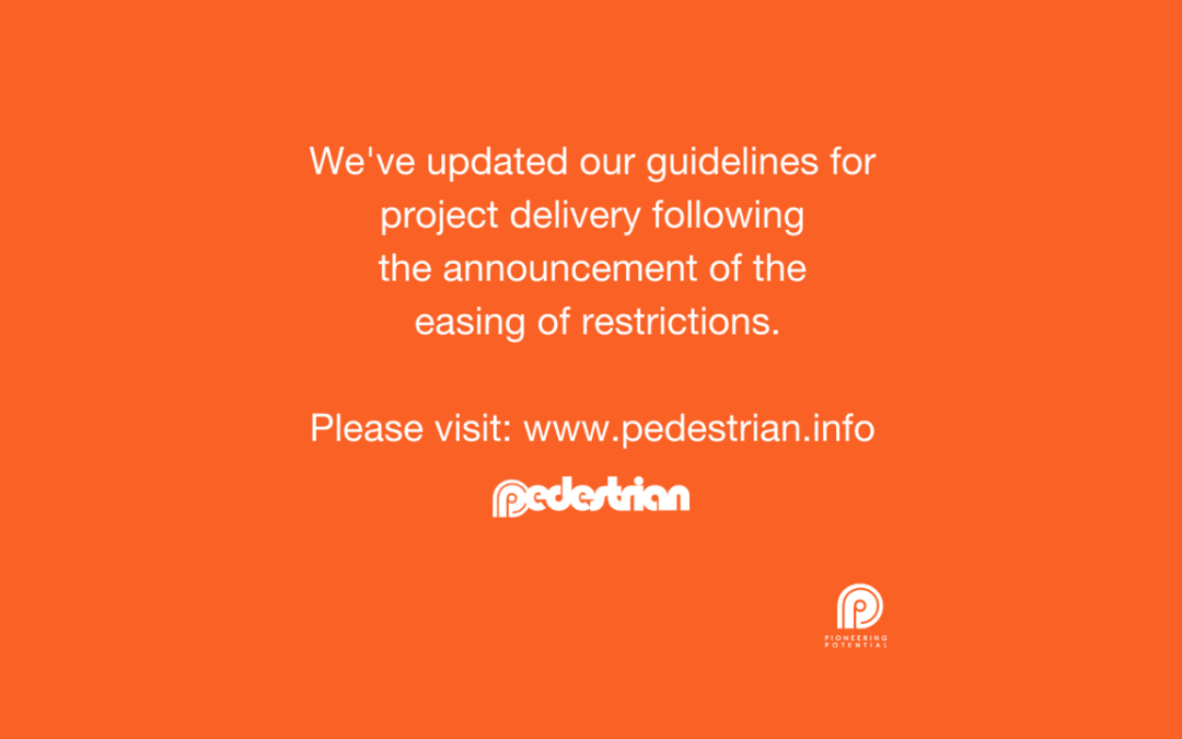 We've updated our guidelines for project delivery following the announcement of the easing of restrictions. Please visit www.pedestrian.info IMAGE: Pedestrian word logo in white